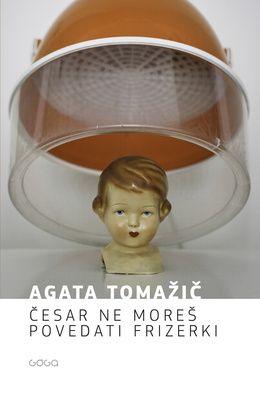 Agata Tomažič: Česar ne moreš povedati frizerki