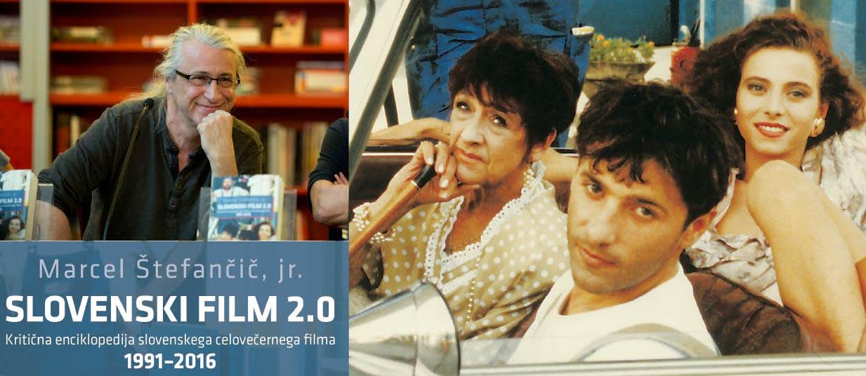 Marcel Štefančič jr.: Slovenski film 2.0: kritična enciklopedija slovenskega celovečernega filma 1991–2016