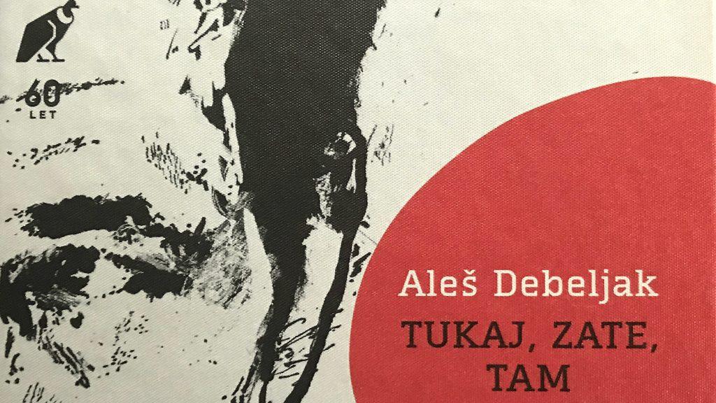 Aleš Debeljak: Tukaj, zate, tam: pesmi in eseji