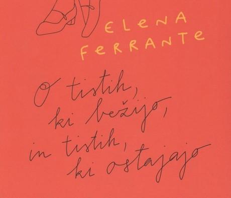 Elena Ferrante: O tistih, ki bežijo, in tistih, ki ostajajo