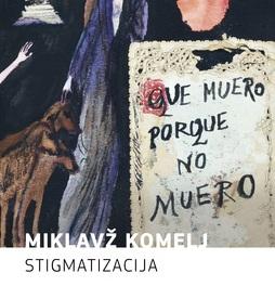 Miklavž Komelj: Stigmatizacija