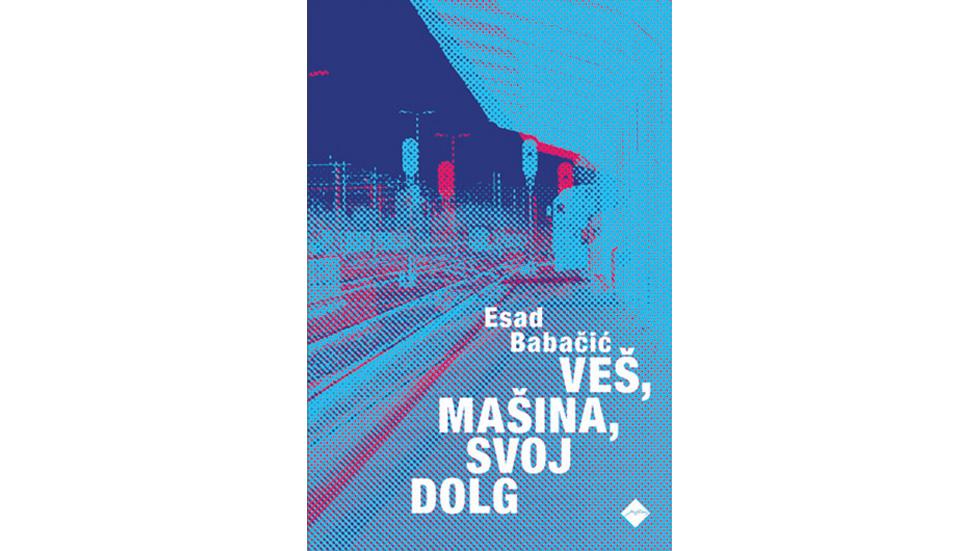 Esad Babačić: Veš, mašina, svoj dolg (Cankarjeva založba, 2020)