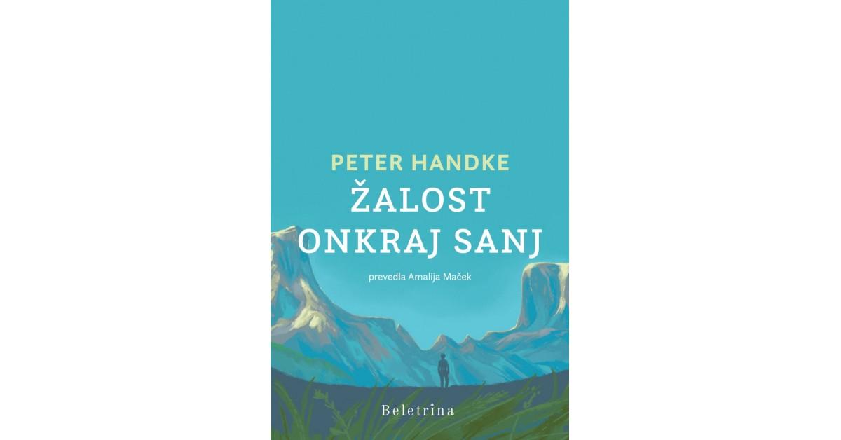 Peter Handke: Žalost onkraj sanj (Beletrina, 2019)