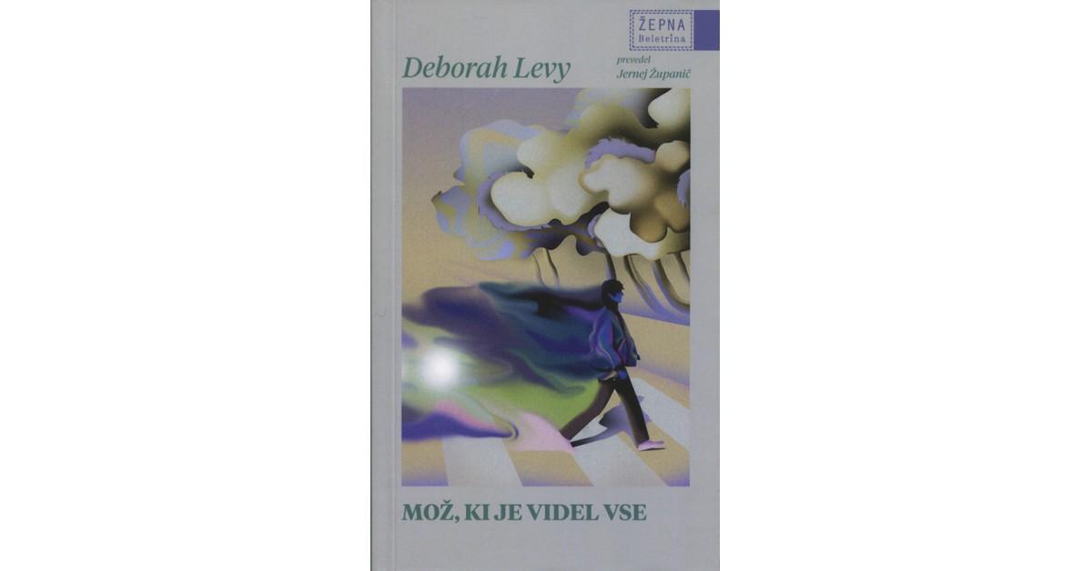 Deborah Levy: Mož, ki je videl vse (Beletrina, 2021)