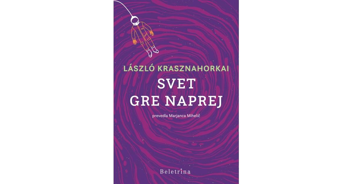László Krasznahorkai: Svet gre naprej (Beletrina, 2020)