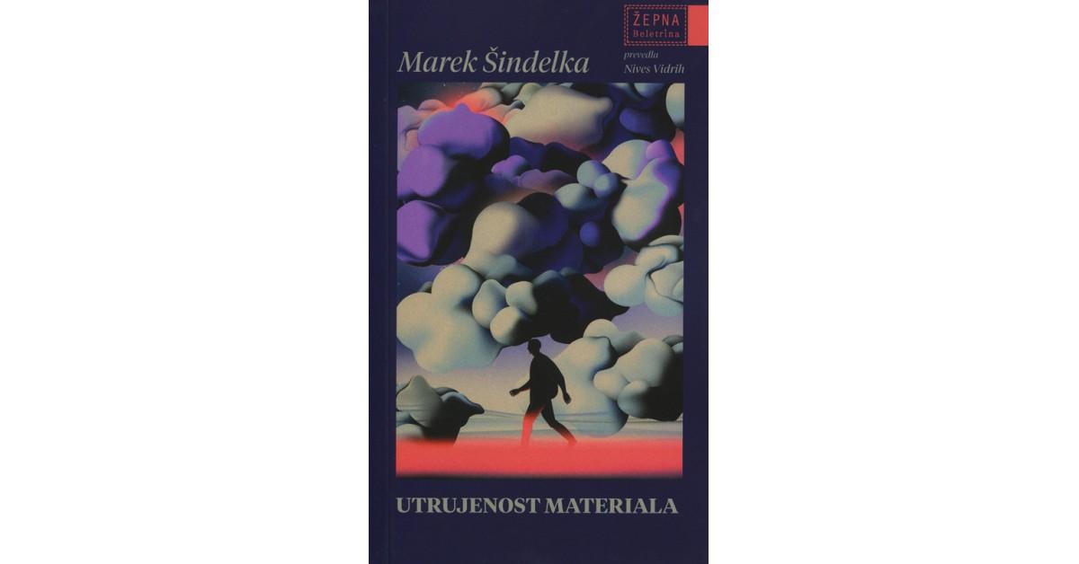 Marek Šindelka: Utrujenost materiala (Beletrina, 2021)