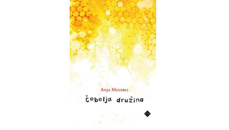 Anja Mugerli: Čebelja družina (Cankarjeva založba, 2021)