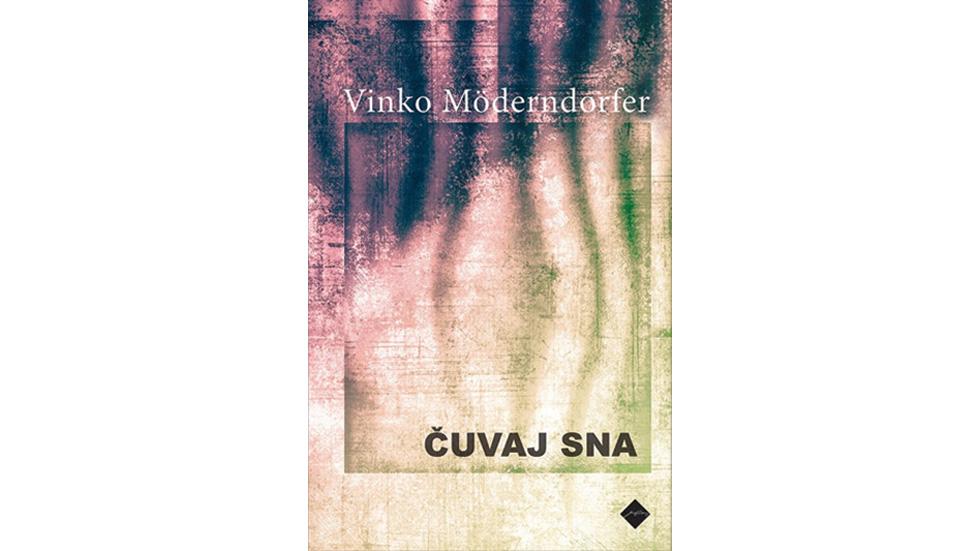 Vinko Moderndorfer: Čuvaj sna (Cankarjeva založba, 2020)